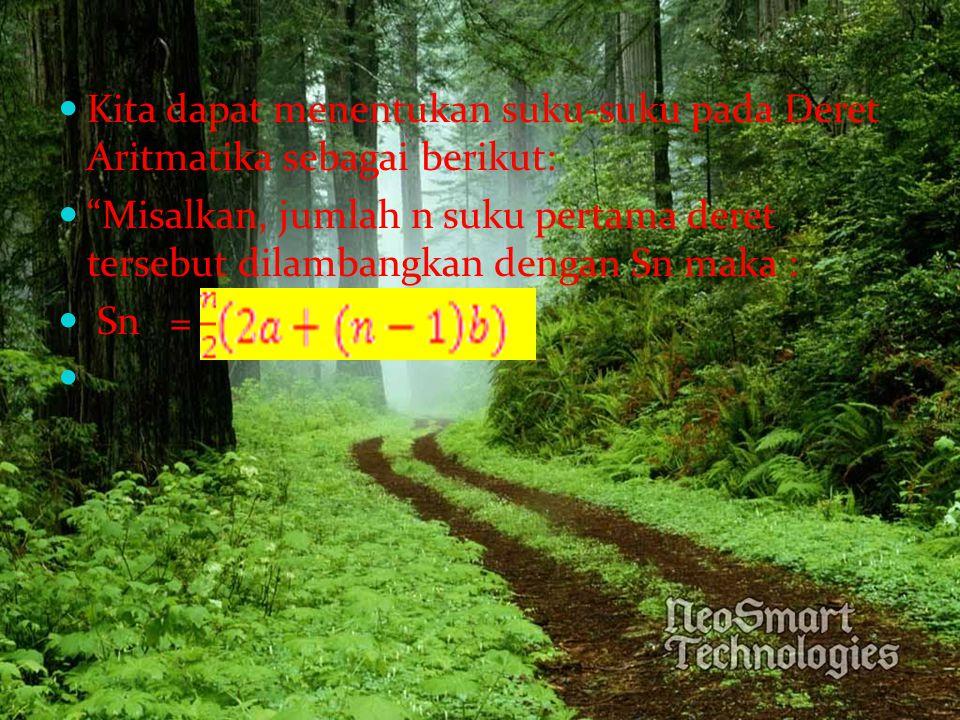 "Kita dapat menentukan suku-suku pada Deret Aritmatika sebagai berikut: ""Misalkan, jumlah n suku pertama deret tersebut dilambangkan dengan Sn maka : S"