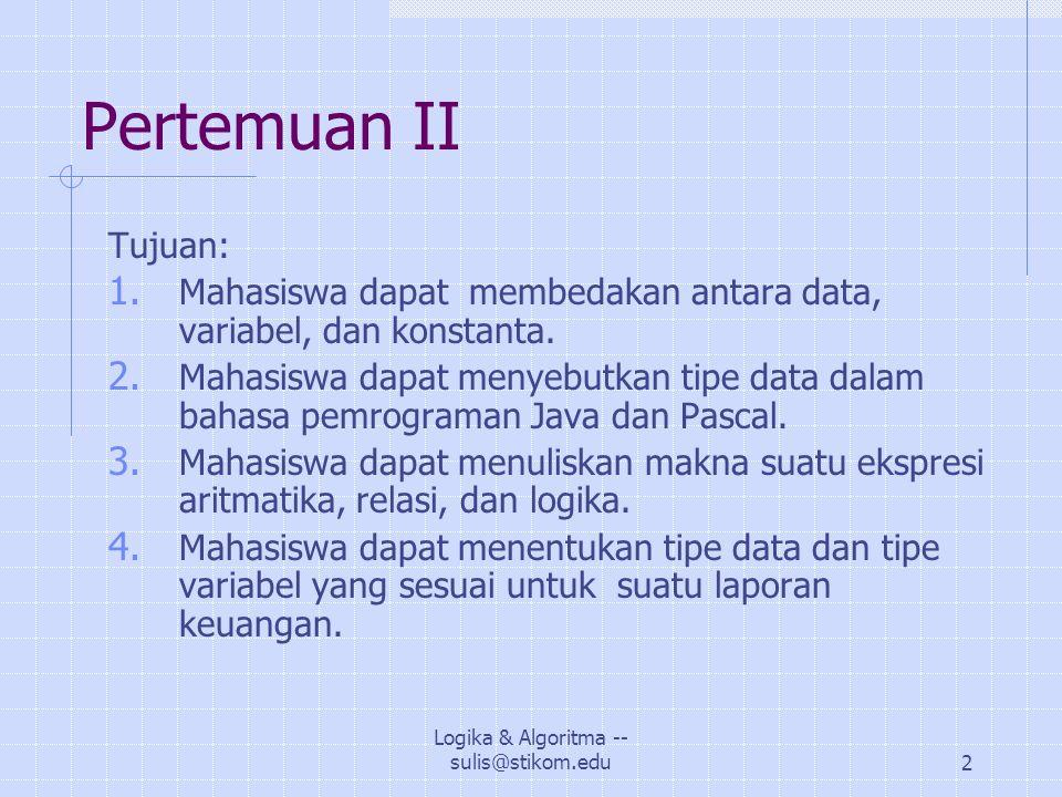 Logika & Algoritma -- sulis@stikom.edu2 Pertemuan II Tujuan: 1.