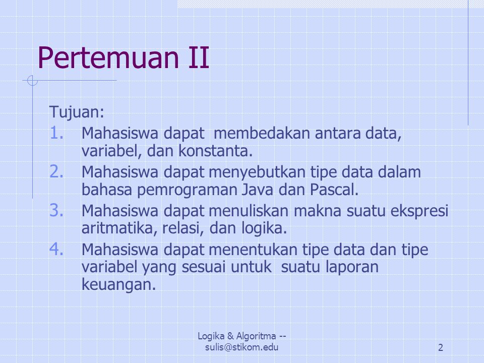 Logika & Algoritma -- sulis@stikom.edu3 DATA VARIABEL KONSTANTA