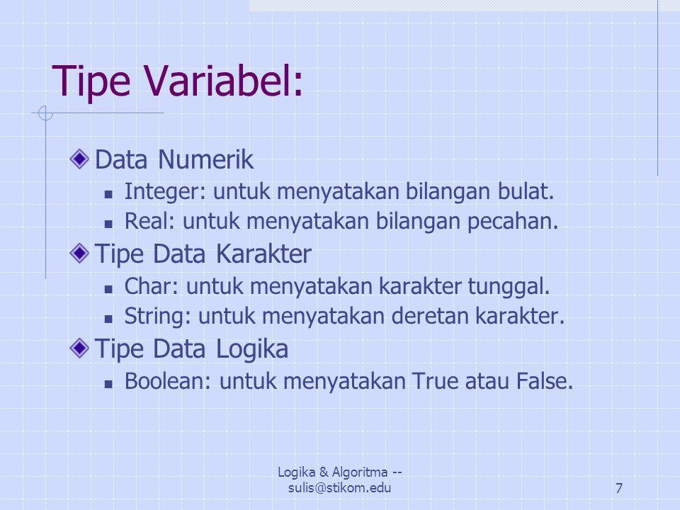 Logika & Algoritma -- sulis@stikom.edu7 Tipe Variabel: Data Numerik Integer: untuk menyatakan bilangan bulat.
