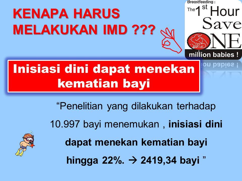 "KENAPA HARUS MELAKUKAN IMD ??? ""Penelitian yang dilakukan terhadap 10.997 bayi menemukan, inisiasi dini dapat menekan kematian bayi hingga 22%.  2419"