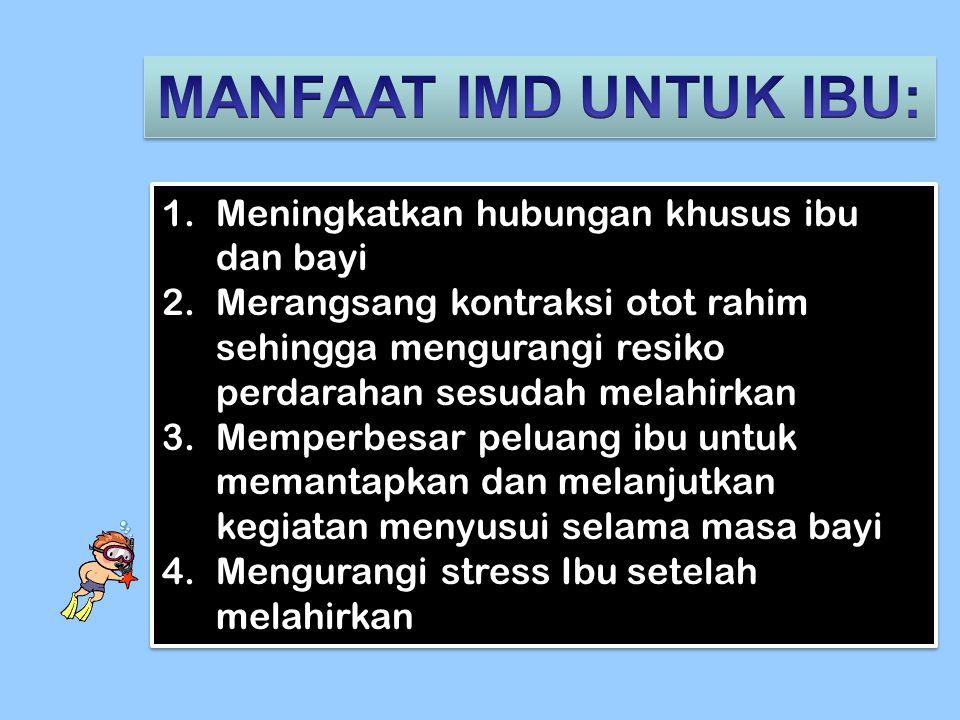 1.Meningkatkan hubungan khusus ibu dan bayi 2.Merangsang kontraksi otot rahim sehingga mengurangi resiko perdarahan sesudah melahirkan 3.Memperbesar p