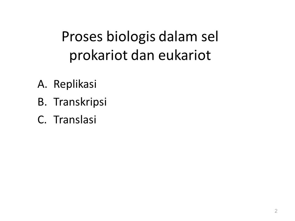 Dogma Sentral Biologi Molekuler 3 Replikasi Duplikasi DNA Transkripsi Sintesis RNA Translasi Sintesis Protein Inti Sel Sitoplasma Ribosom Protein Membran inti sel