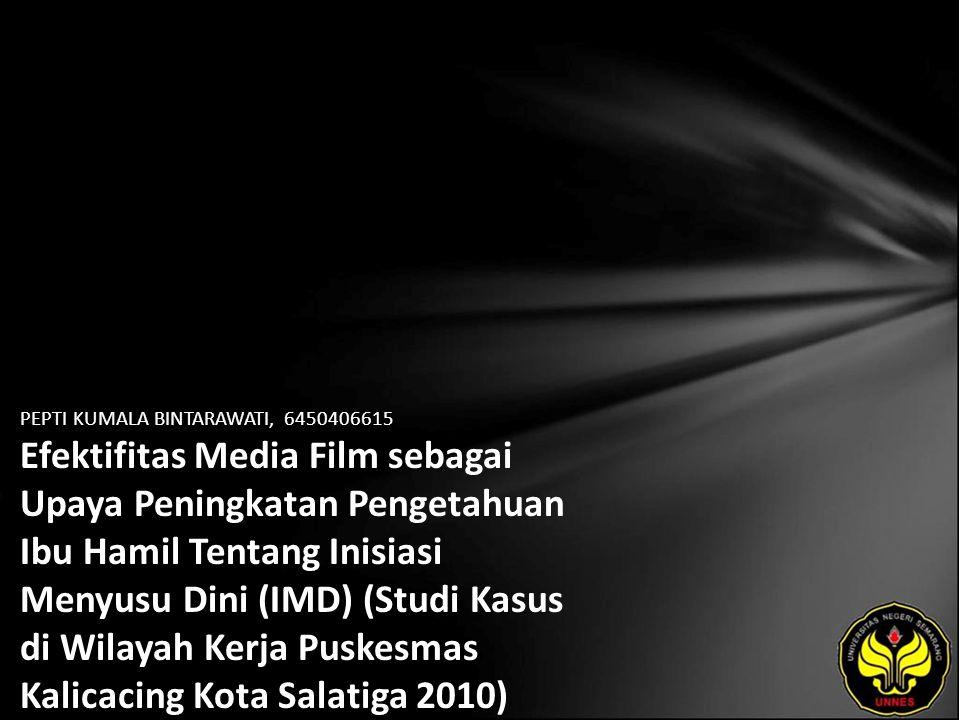 PEPTI KUMALA BINTARAWATI, 6450406615 Efektifitas Media Film sebagai Upaya Peningkatan Pengetahuan Ibu Hamil Tentang Inisiasi Menyusu Dini (IMD) (Studi Kasus di Wilayah Kerja Puskesmas Kalicacing Kota Salatiga 2010)
