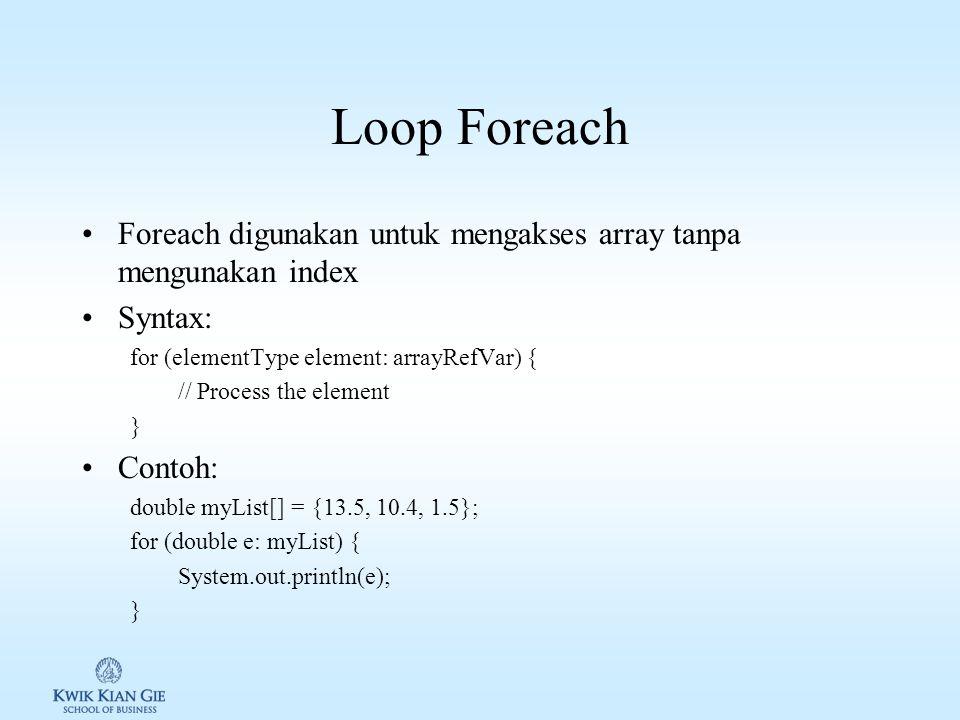 Memproses array Memproses elemen array lebih mudah menggunakan loop for, karena 1.Setiap elemen dalam array memiliki tipe yang sama.