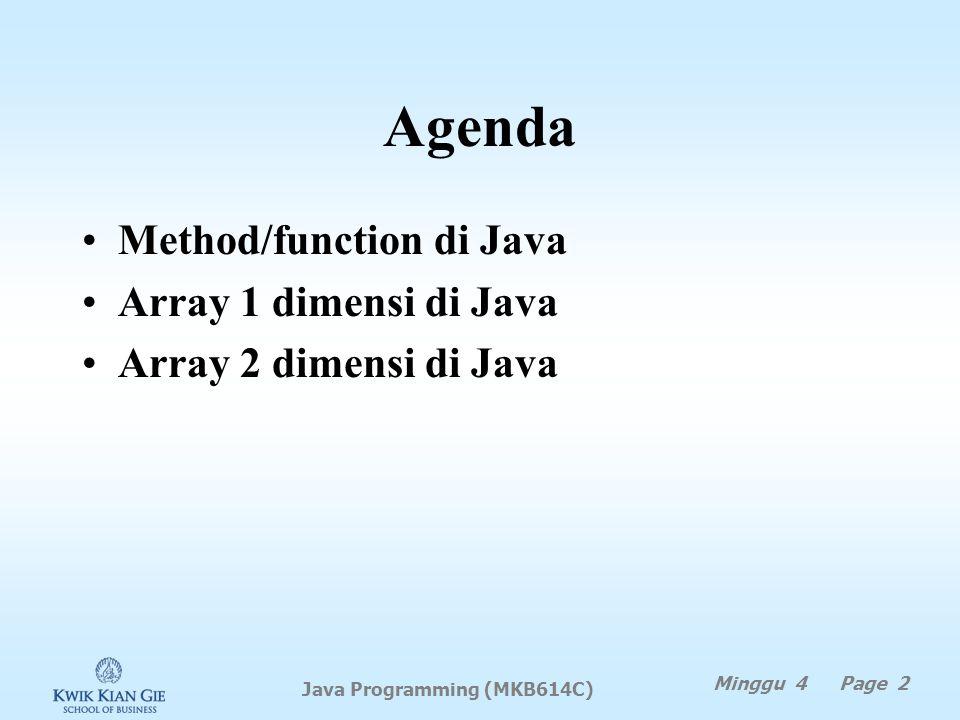 Java Programming (MKB614C) MINGGU 4 Java Programming (MKB614C) Minggu 4 Page 1 Pokok Bahasan: Methods, fungsi & array Tujuan Instruksional Khusus: Siswa memahami method/fungsi di Java Siswa memahami array di Java