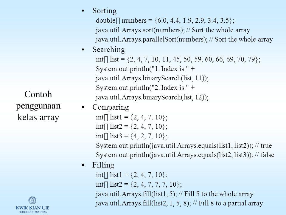Kelas java.util.Arrays Java menyediakan kelas array (java.util.Arrays) untuk mempermudah operasi sorting & searching.