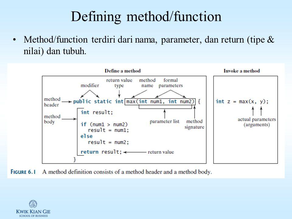 Defining method/function Method/function terdiri dari nama, parameter, dan return (tipe & nilai) dan tubuh.