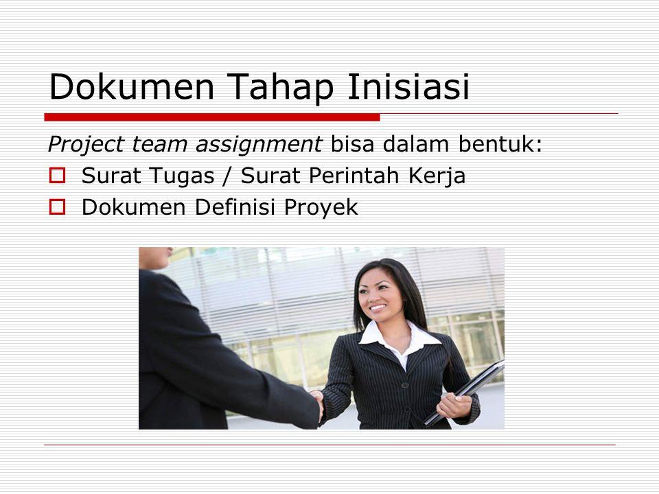 Dokumen Tahap Inisiasi Project team assignment bisa dalam bentuk:  Surat Tugas / Surat Perintah Kerja  Dokumen Definisi Proyek