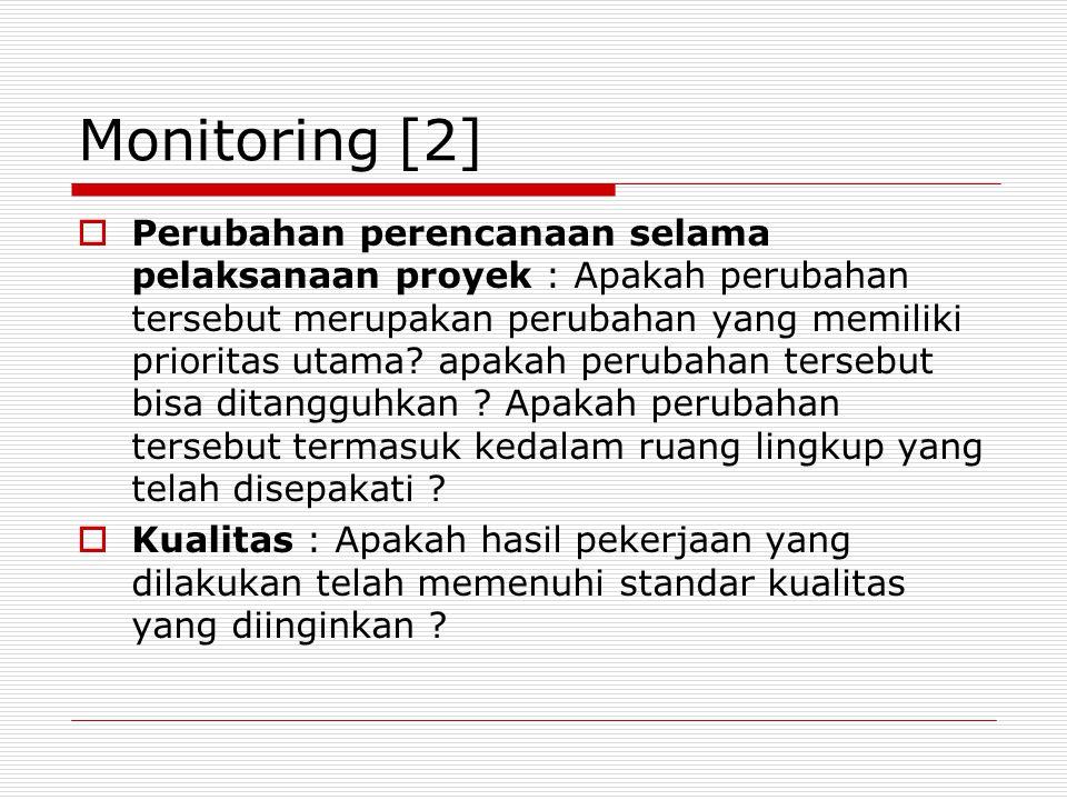 Monitoring [2]  Perubahan perencanaan selama pelaksanaan proyek : Apakah perubahan tersebut merupakan perubahan yang memiliki prioritas utama? apakah