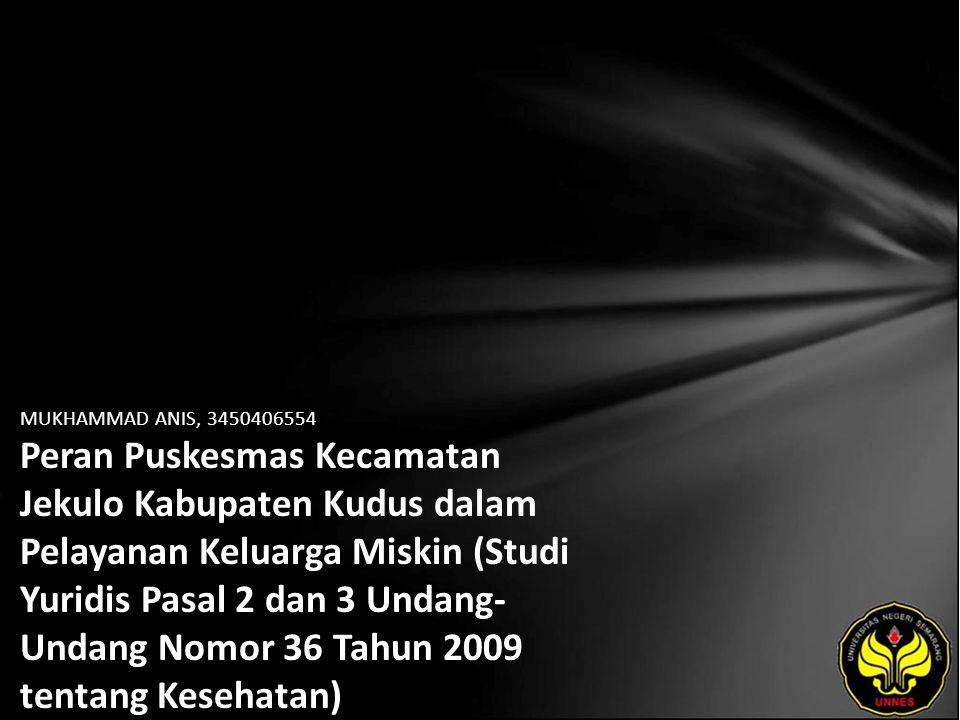 MUKHAMMAD ANIS, 3450406554 Peran Puskesmas Kecamatan Jekulo Kabupaten Kudus dalam Pelayanan Keluarga Miskin (Studi Yuridis Pasal 2 dan 3 Undang- Undang Nomor 36 Tahun 2009 tentang Kesehatan)