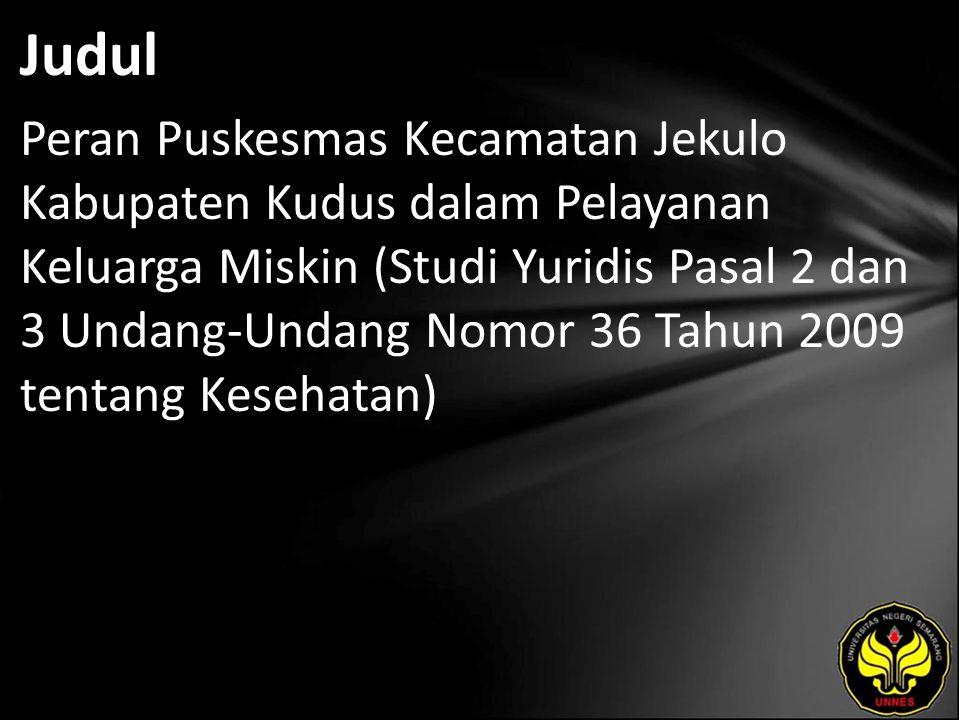 Judul Peran Puskesmas Kecamatan Jekulo Kabupaten Kudus dalam Pelayanan Keluarga Miskin (Studi Yuridis Pasal 2 dan 3 Undang-Undang Nomor 36 Tahun 2009 tentang Kesehatan)