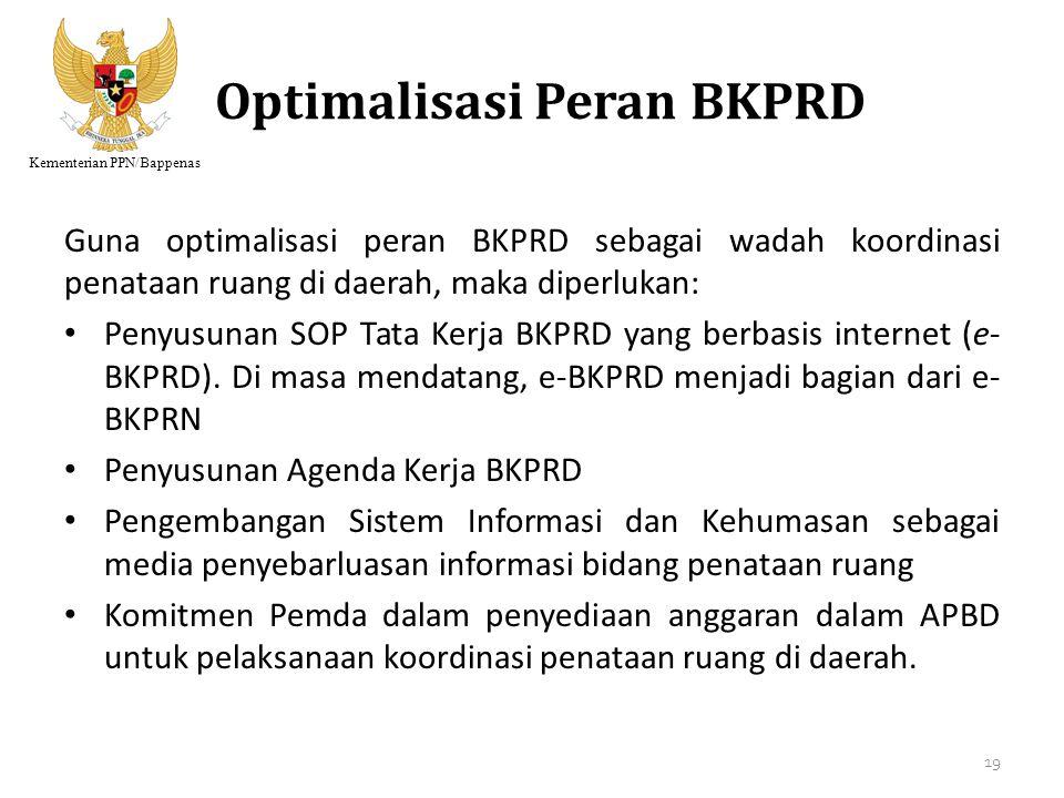 Kementerian PPN/Bappenas Optimalisasi Peran BKPRD Guna optimalisasi peran BKPRD sebagai wadah koordinasi penataan ruang di daerah, maka diperlukan: Pe