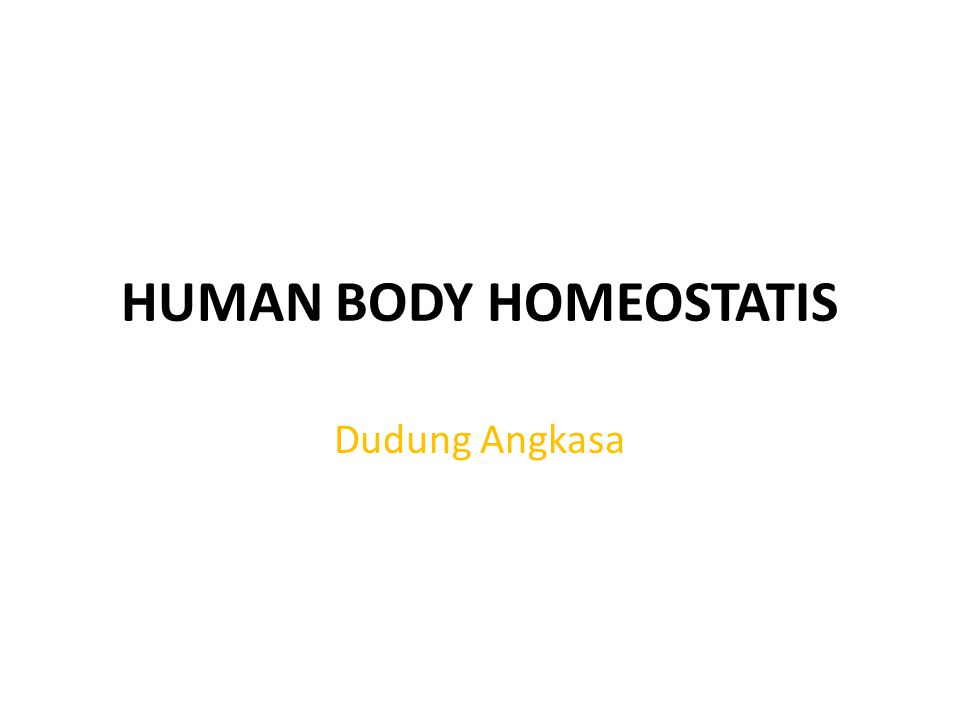 HUMAN BODY HOMEOSTATIS Dudung Angkasa