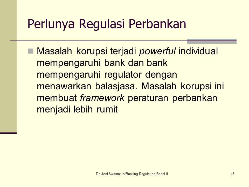 13 Perlunya Regulasi Perbankan Masalah korupsi terjadi powerful individual mempengaruhi bank dan bank mempengaruhi regulator dengan menawarkan balasja