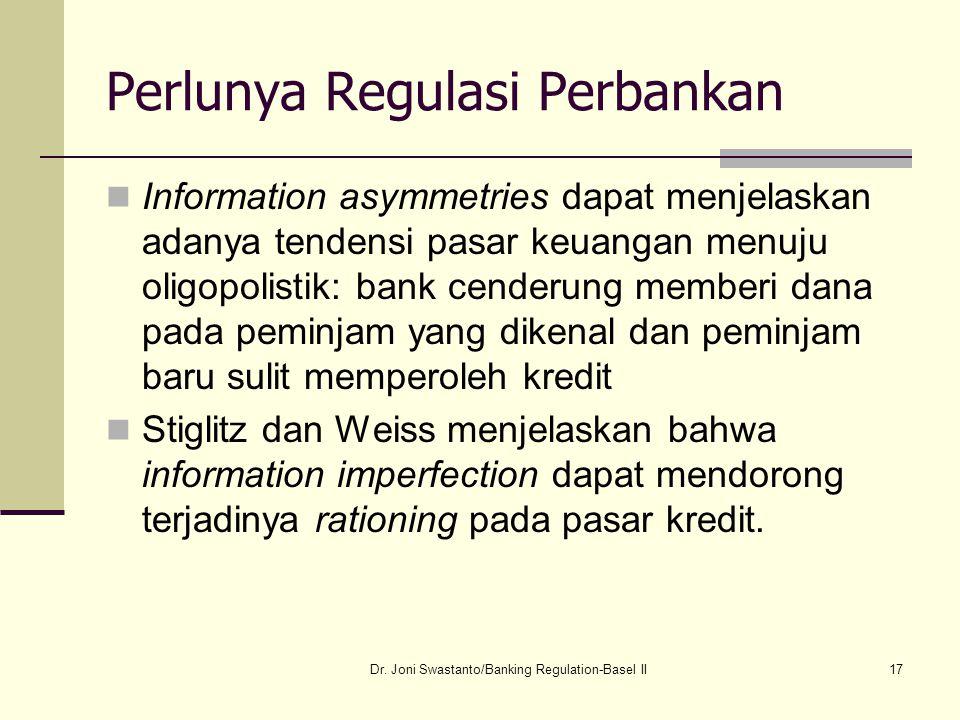 17 Perlunya Regulasi Perbankan Information asymmetries dapat menjelaskan adanya tendensi pasar keuangan menuju oligopolistik: bank cenderung memberi d