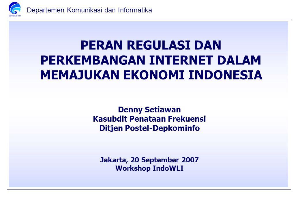Departemen Komunikasi dan Informatika PERAN REGULASI DAN PERKEMBANGAN INTERNET DALAM MEMAJUKAN EKONOMI INDONESIA Denny Setiawan Kasubdit Penataan Frek