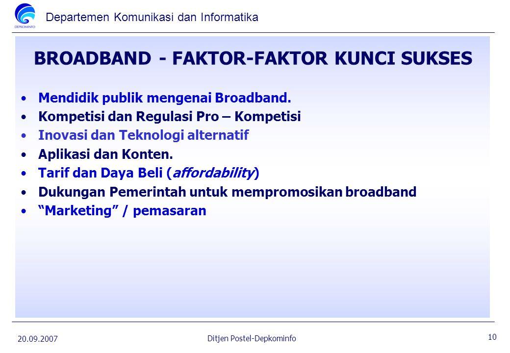 Departemen Komunikasi dan Informatika 20.09.2007 10 Ditjen Postel-Depkominfo BROADBAND - FAKTOR-FAKTOR KUNCI SUKSES Mendidik publik mengenai Broadband