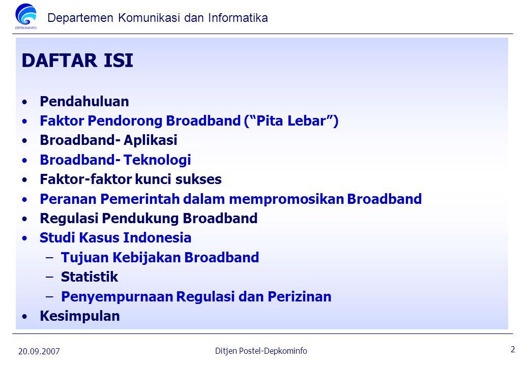 "Departemen Komunikasi dan Informatika 20.09.2007 2 Ditjen Postel-Depkominfo Pendahuluan Faktor Pendorong Broadband (""Pita Lebar"") Broadband- Aplikasi"