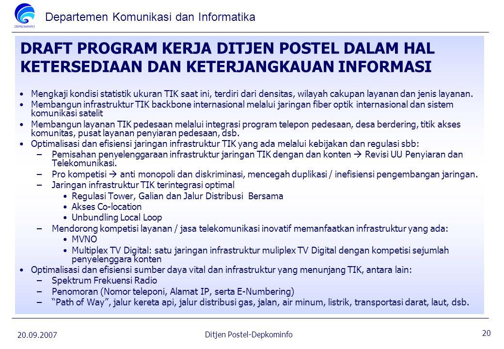 Departemen Komunikasi dan Informatika 20.09.2007 20 Ditjen Postel-Depkominfo DRAFT PROGRAM KERJA DITJEN POSTEL DALAM HAL KETERSEDIAAN DAN KETERJANGKAU