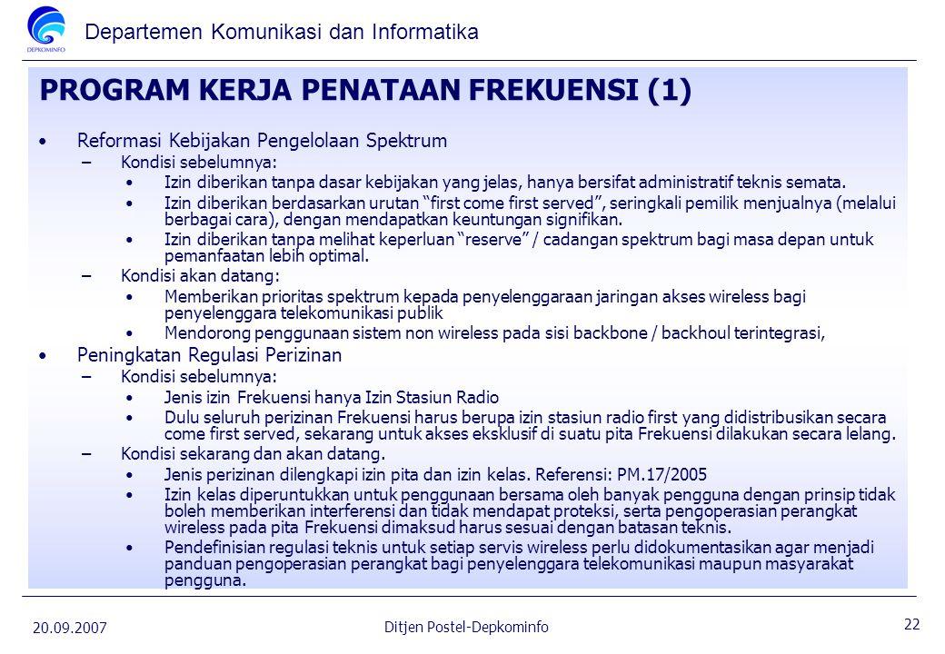 Departemen Komunikasi dan Informatika 20.09.2007 22 Ditjen Postel-Depkominfo PROGRAM KERJA PENATAAN FREKUENSI (1) Reformasi Kebijakan Pengelolaan Spek