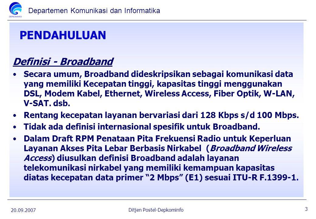 Departemen Komunikasi dan Informatika 20.09.2007 3 Ditjen Postel-Depkominfo PENDAHULUAN Definisi - Broadband Secara umum, Broadband dideskripsikan seb