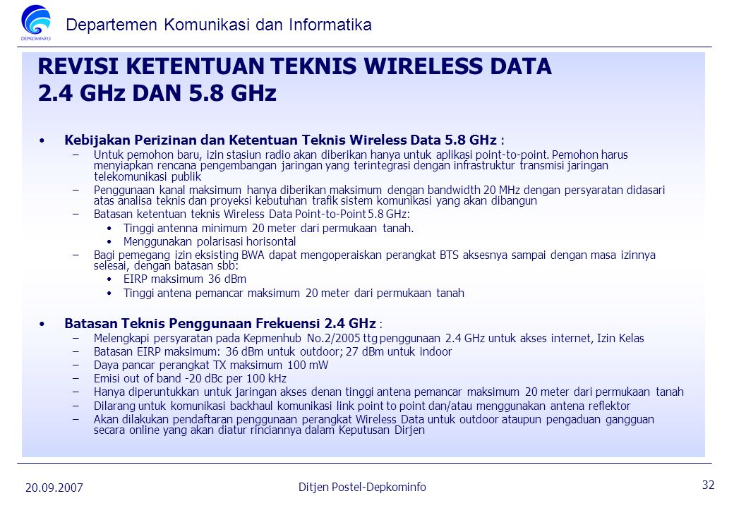 Departemen Komunikasi dan Informatika 20.09.2007 32 Ditjen Postel-Depkominfo REVISI KETENTUAN TEKNIS WIRELESS DATA 2.4 GHz DAN 5.8 GHz Kebijakan Periz