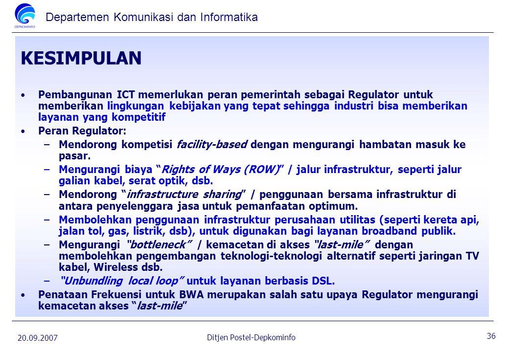 Departemen Komunikasi dan Informatika 20.09.2007 36 Ditjen Postel-Depkominfo KESIMPULAN Pembangunan ICT memerlukan peran pemerintah sebagai Regulator