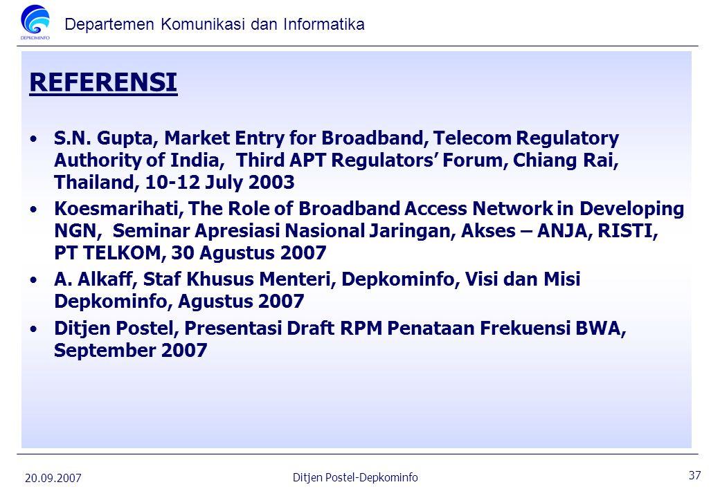 Departemen Komunikasi dan Informatika 20.09.2007 37 Ditjen Postel-Depkominfo REFERENSI S.N. Gupta, Market Entry for Broadband, Telecom Regulatory Auth