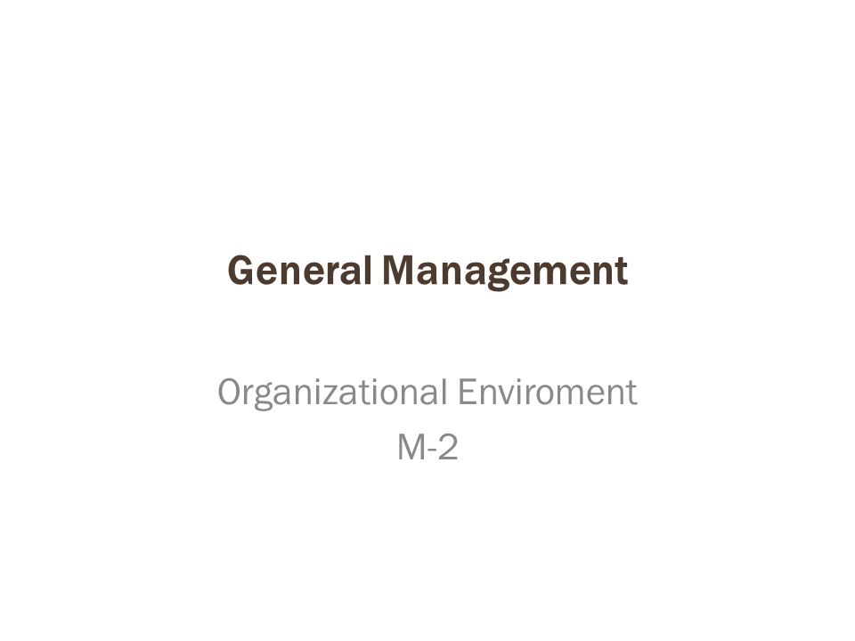 General Management Organizational Enviroment M-2