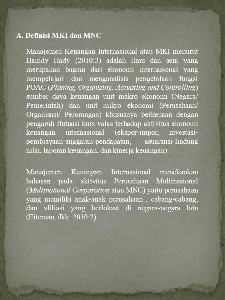 A. Definisi MKI dan MNC Manajemen Keuangan Internasional atau MKI menurut Hamdy Hady (2010:3) adalah ilmu dan seni yang merupakan bagian dari ekonomi