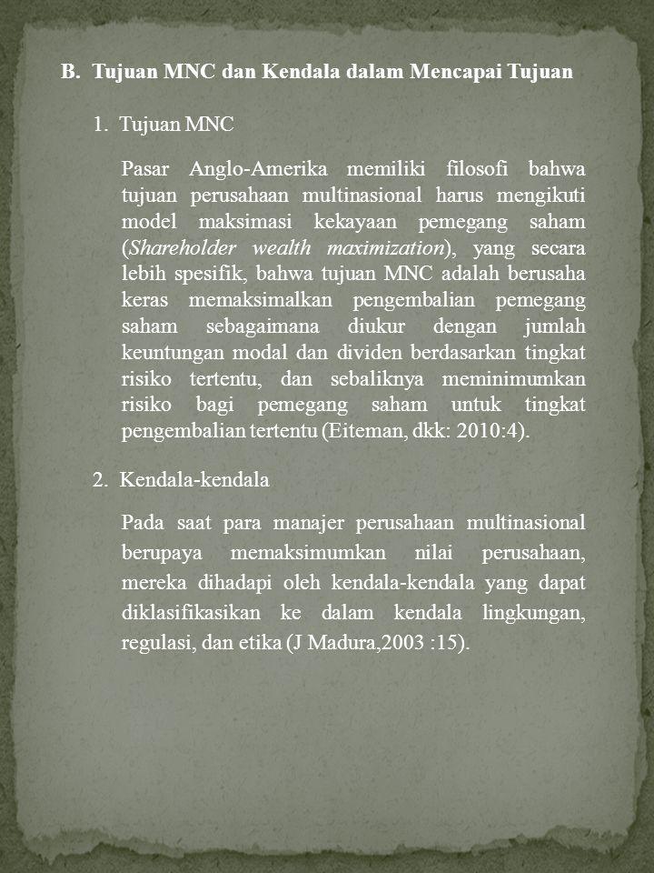 B. Tujuan MNC dan Kendala dalam Mencapai Tujuan 1.Tujuan MNC Pasar Anglo-Amerika memiliki filosofi bahwa tujuan perusahaan multinasional harus mengiku