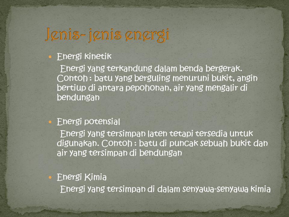 Energi kinetik Energi yang terkandung dalam benda bergerak.