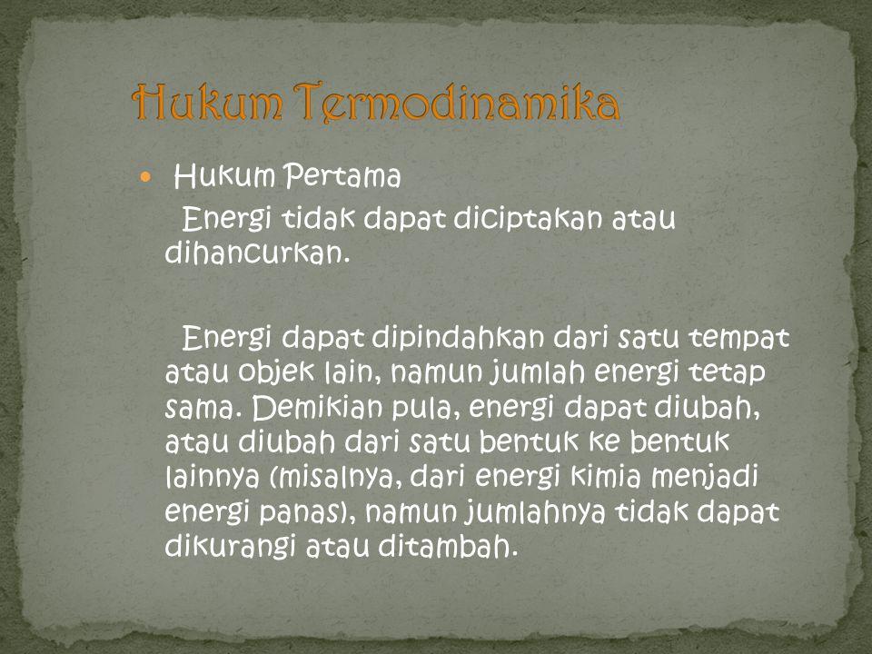 Hukum Pertama Energi tidak dapat diciptakan atau dihancurkan.