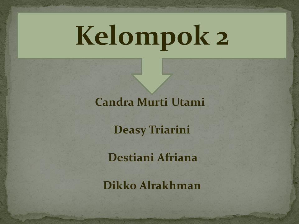 Candra Murti Utami Deasy Triarini Destiani Afriana Dikko Alrakhman Kelompok 2