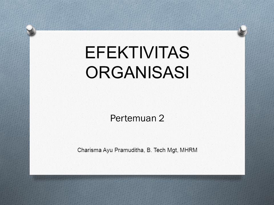 EFEKTIVITAS ORGANISASI Pertemuan 2 Charisma Ayu Pramuditha, B. Tech Mgt, MHRM