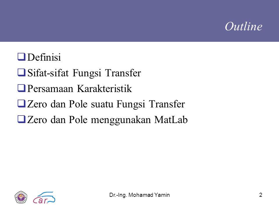 Dr.-Ing. Mohamad Yamin2 Outline  Definisi  Sifat-sifat Fungsi Transfer  Persamaan Karakteristik  Zero dan Pole suatu Fungsi Transfer  Zero dan Po
