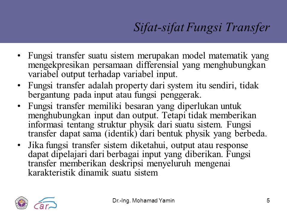 Dr.-Ing. Mohamad Yamin5 Sifat-sifat Fungsi Transfer Fungsi transfer suatu sistem merupakan model matematik yang mengekpresikan persamaan differensial