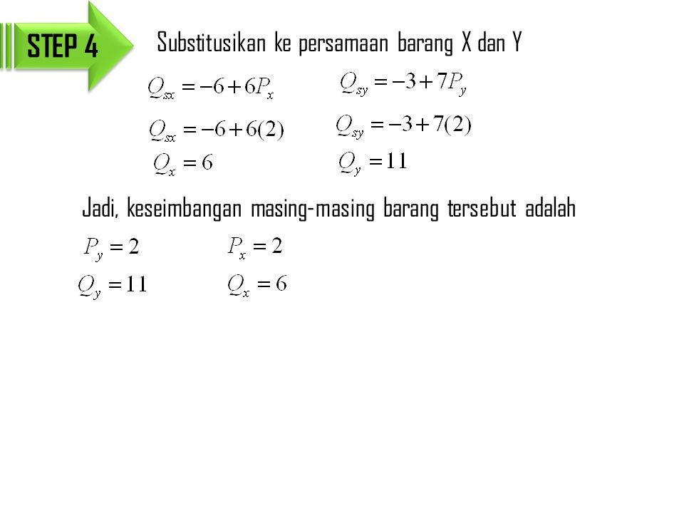 STEP 4 Substitusikan ke persamaan barang X dan Y Jadi, keseimbangan masing-masing barang tersebut adalah