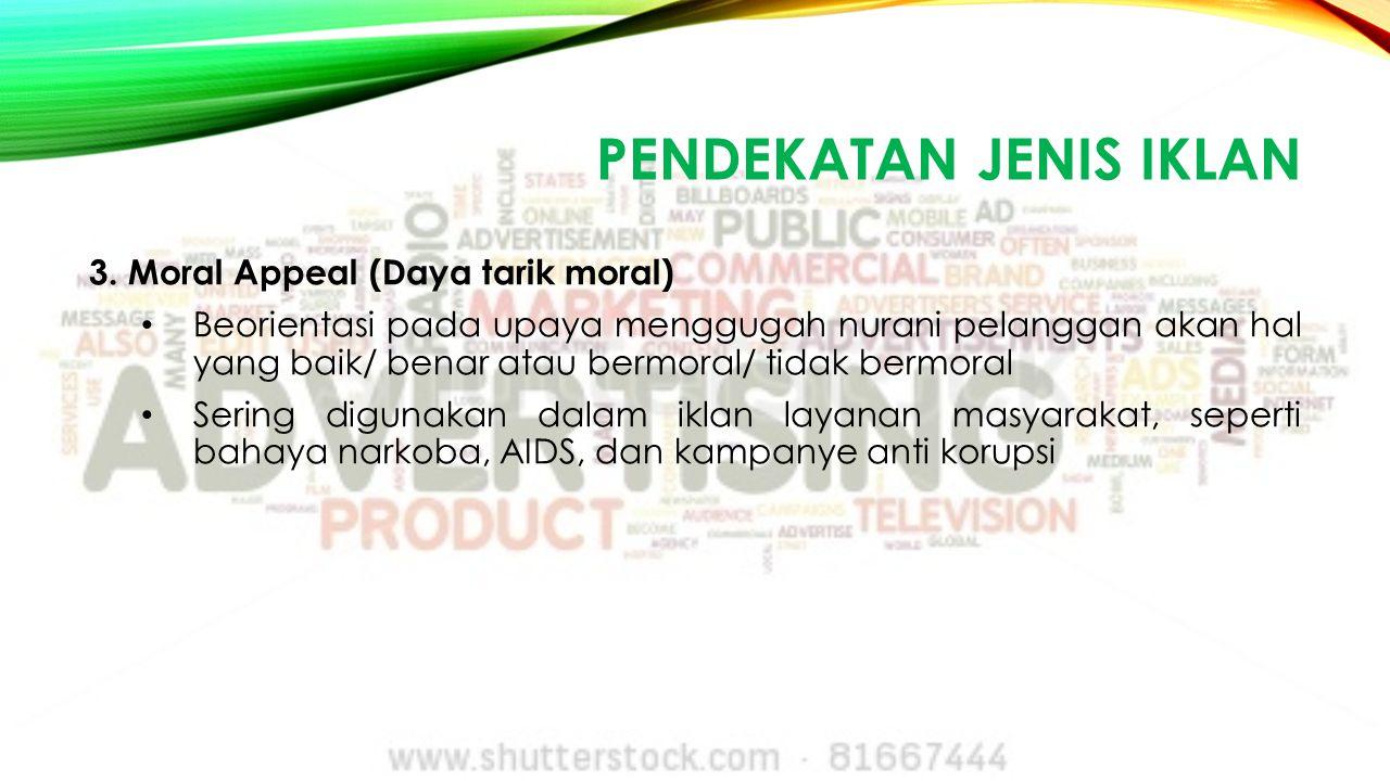 PENDEKATAN JENIS IKLAN 3. Moral Appeal (Daya tarik moral) Beorientasi pada upaya menggugah nurani pelanggan akan hal yang baik/ benar atau bermoral/ t