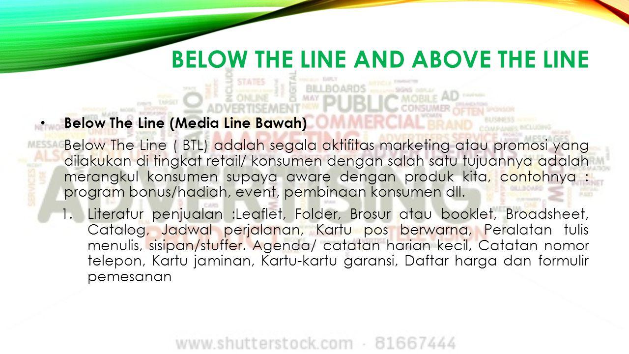 BELOW THE LINE AND ABOVE THE LINE Below The Line (Media Line Bawah) Below The Line ( BTL) adalah segala aktifitas marketing atau promosi yang dilakuka