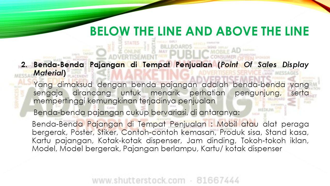 BELOW THE LINE AND ABOVE THE LINE 2.Benda-Benda Pajangan di Tempat Penjualan ( Point Of Sales Display Material ) Yang dimaksud dengan benda pajangan a