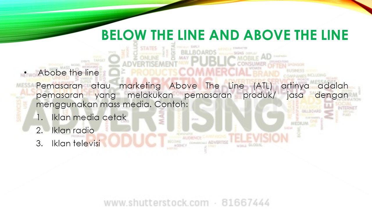 BELOW THE LINE AND ABOVE THE LINE Abobe the line Pemasaran atau marketing Above The Line (ATL) artinya adalah pemasaran yang melakukan pemasaran produ