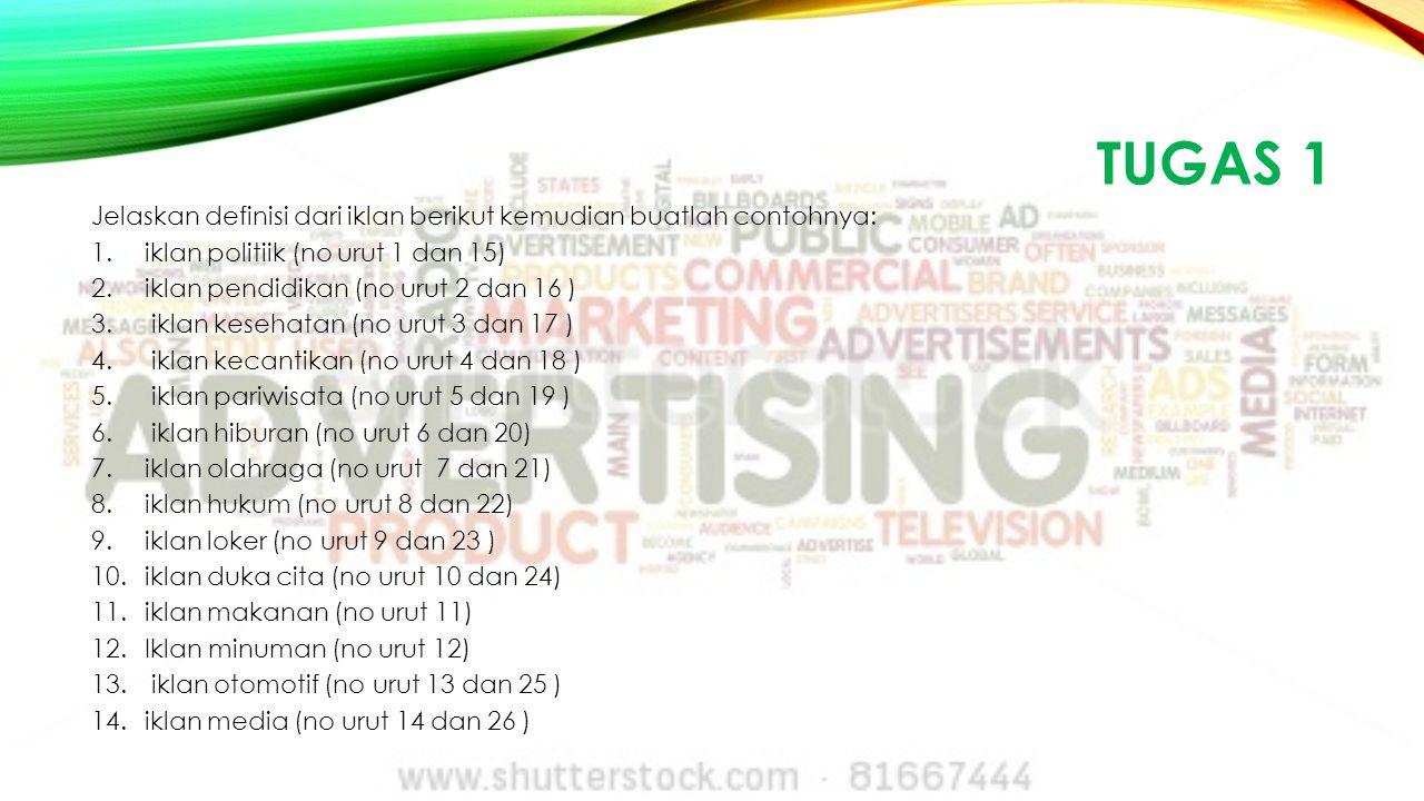 TUGAS 1 Jelaskan definisi dari iklan berikut kemudian buatlah contohnya: 1.iklan politiik (no urut 1 dan 15) 2.iklan pendidikan (no urut 2 dan 16 ) 3.