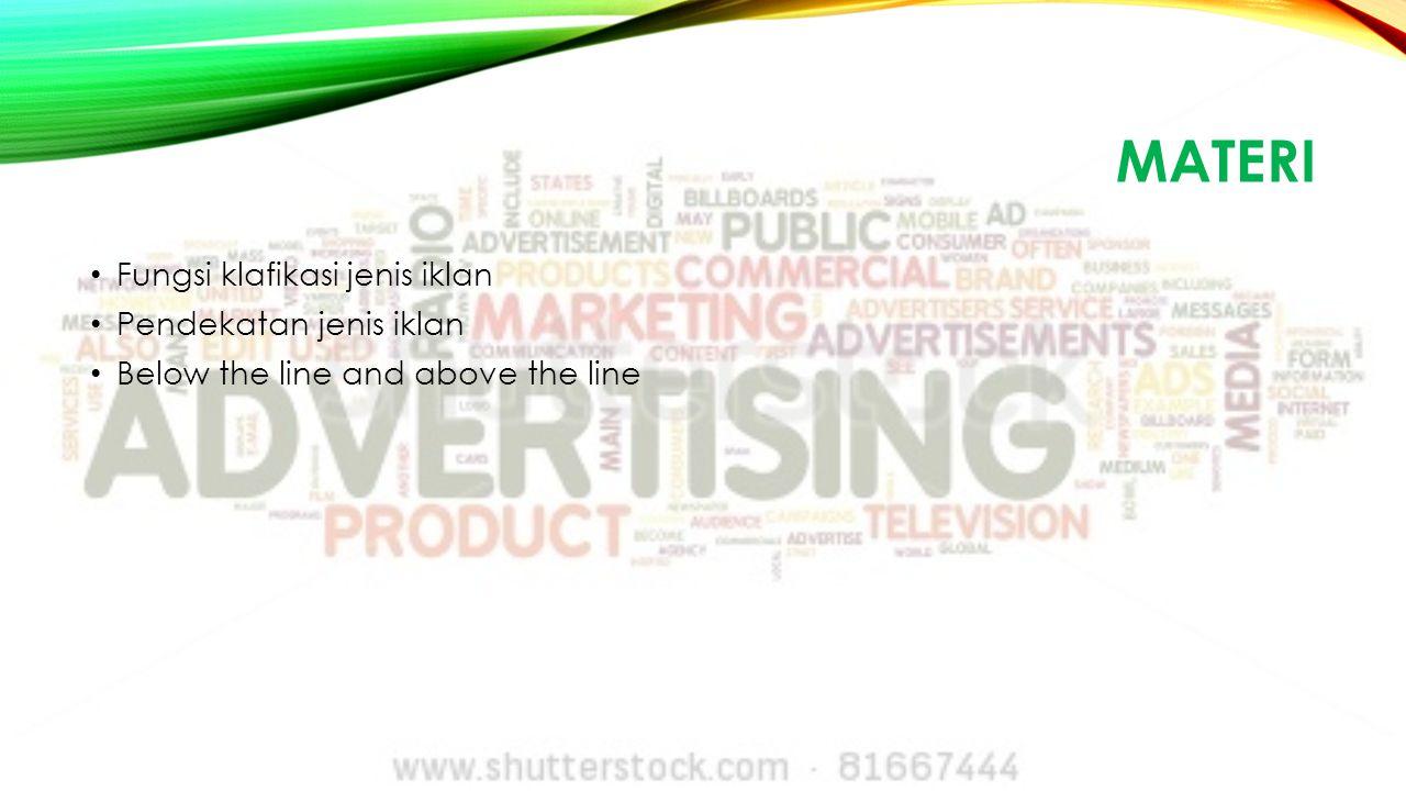 FUNGSI KLASIFIKASI JENIS IKLAN Klasifikasi iklan berdasarkan tujuannya 1.Commercial advertising Jenis iklan ini bertujuan untuk mendukung kampanye pemasaran suatu produk atau jasa a.Iklan strategis b.Iklan Taktis 2.Corporate Advertising 3.