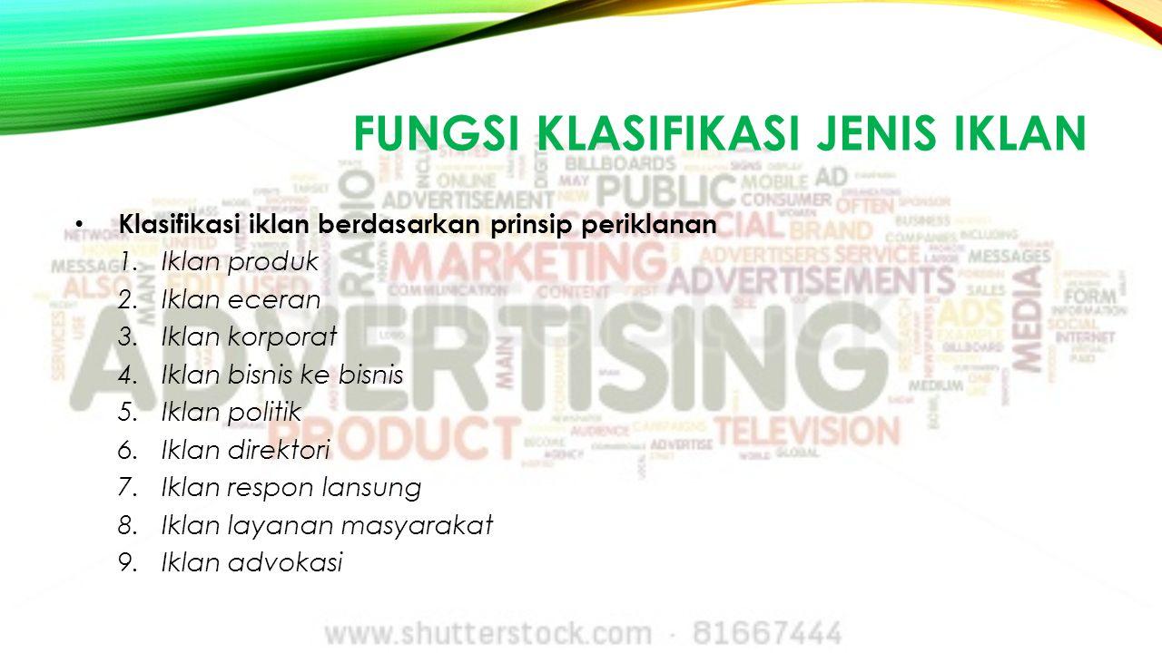 FUNGSI KLASIFIKASI JENIS IKLAN Klasifikasi iklan berdasarkan prinsip periklanan 1.Iklan produk 2.Iklan eceran 3.Iklan korporat 4.Iklan bisnis ke bisni