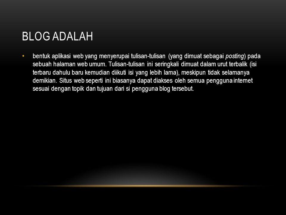 BLOG ADALAH bentuk aplikasi web yang menyerupai tulisan-tulisan (yang dimuat sebagai posting ) pada sebuah halaman web umum. Tulisan-tulisan ini serin