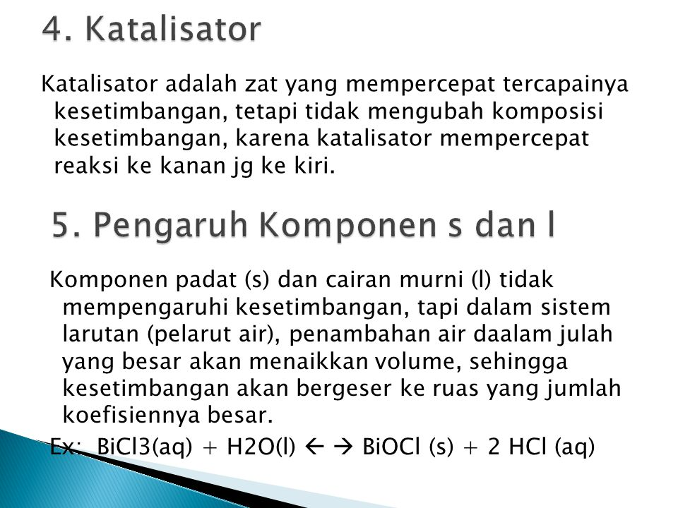 Katalisator adalah zat yang mempercepat tercapainya kesetimbangan, tetapi tidak mengubah komposisi kesetimbangan, karena katalisator mempercepat reaks