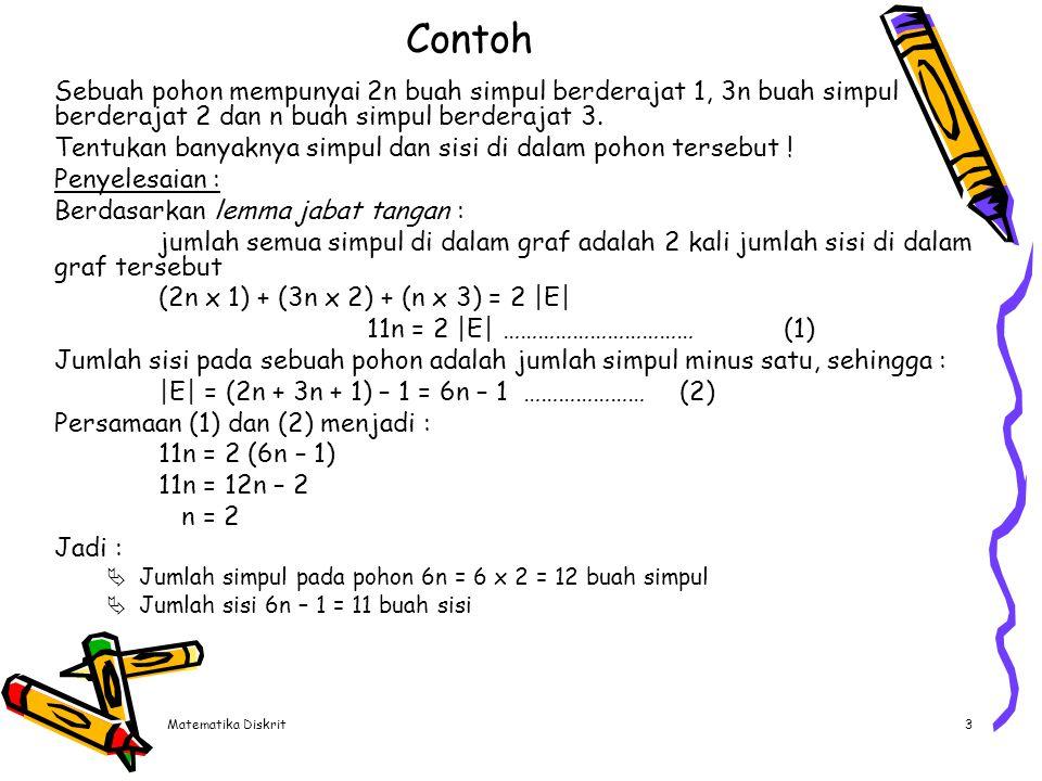 Matematika Diskrit3 Contoh Sebuah pohon mempunyai 2n buah simpul berderajat 1, 3n buah simpul berderajat 2 dan n buah simpul berderajat 3. Tentukan ba