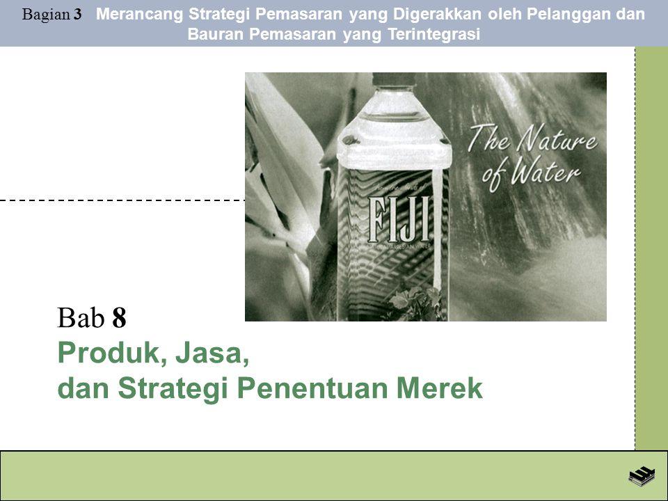 Bab 8 Produk, Jasa, dan Strategi Penentuan Merek Bagian 3 Merancang Strategi Pemasaran yang Digerakkan oleh Pelanggan dan Bauran Pemasaran yang Terintegrasi